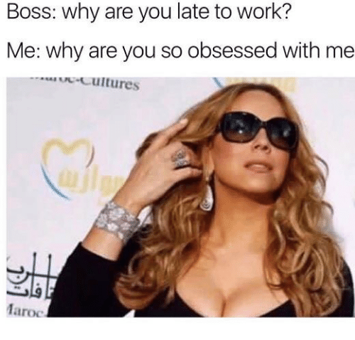 Memes, Work, and 🤖: Boss: why are you late to work?  Me: why are you so obsessed with me  Maroc