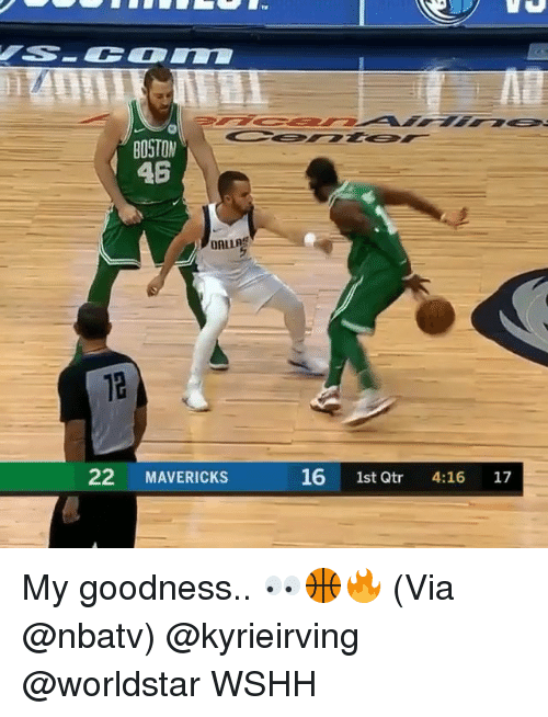 Memes, Worldstar, and Wshh: BOSTOM  46  12  22 MAVERICKS  16 1st Qtr 4:16 17 My goodness.. 👀🏀🔥 (Via @nbatv) @kyrieirving @worldstar WSHH