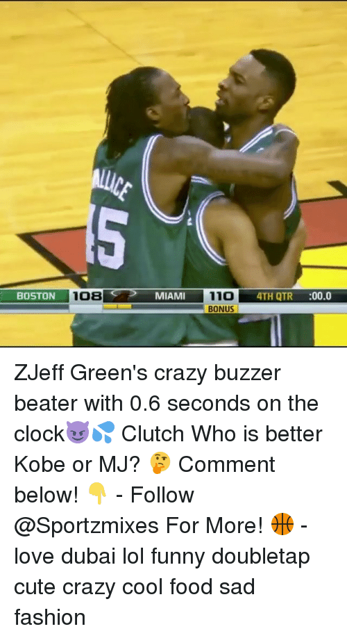 buzzer beater: BOSTON  108  MIAMI  11O  4TH QTR  00.0  BONUS ZJeff Green's crazy buzzer beater with 0.6 seconds on the clock😈💦 Clutch Who is better Kobe or MJ? 🤔 Comment below! 👇 - Follow @Sportzmixes For More! 🏀 - love dubai lol funny doubletap cute crazy cool food sad fashion