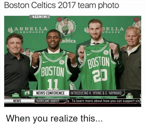 Boston Celtics: Boston Celtics 2017 team photo  ONBAMEMES  A R BELLA  INSURANCE  ELLA  RANCに  eltics  BOSTON  86  NEWS CONFERENCEINTR  ODUCING K. IRVING&G. HAYWARD  NEWS  HURRICANE HARVEY  y. To learn more about how you can support vis When you realize this...