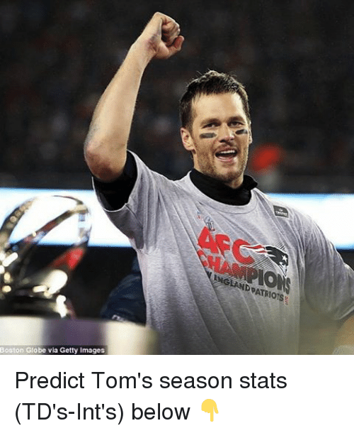 Memes, Patriotic, and Boston: Boston Globe via Getty Images  PATRIOTS Predict Tom's season stats (TD's-Int's) below 👇