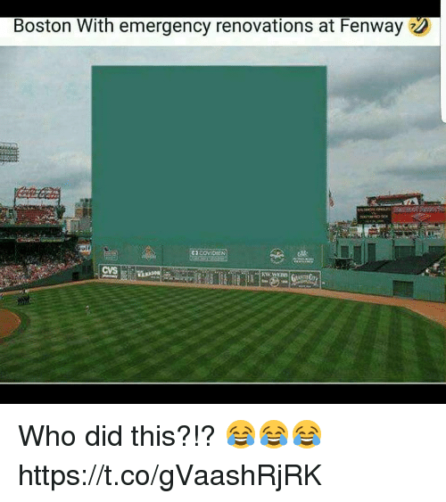 Memes, Boston, and Cvs: Boston With emergency renovations at Fenway  CVS Who did this?!?  😂😂😂 https://t.co/gVaashRjRK