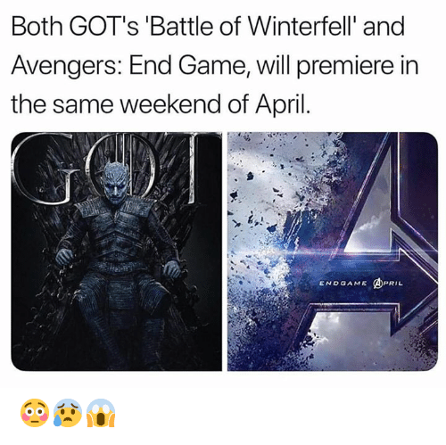 gots: Both GOT's 'Battle of Winterfell' and  Avengers: End Game, will premiere in  the same weekend of April.  ENDGAME ④PRIL 😳😰😱