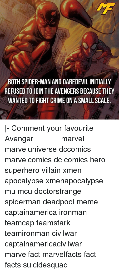 Crime, Memes, and Spider: BOTH SPIDER-MAN AND DAREDEVIL INITIALLY  REFUSED TO JOIN THE AVENGERS BECAUSE THEY  WANTED TO FIGHT CRIME ON A SMALL SCALE. |- Comment your favourite Avenger -| - - - - marvel marveluniverse dccomics marvelcomics dc comics hero superhero villain xmen apocalypse xmenapocalypse mu mcu doctorstrange spiderman deadpool meme captainamerica ironman teamcap teamstark teamironman civilwar captainamericacivilwar marvelfact marvelfacts fact facts suicidesquad