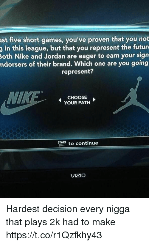 Funny, Future, and Nike: Both this league, but that you proven that you not  future  sign  the your represent eager to earn you've and are games, Nike Jordan five short ndorsers of their brand. Which one are you going  represent?  MIN  CHOOSE  YOUR PATH  START to continue  VIZIO Hardest decision every nigga that plays 2k had to make https://t.co/r1Qzfkhy43