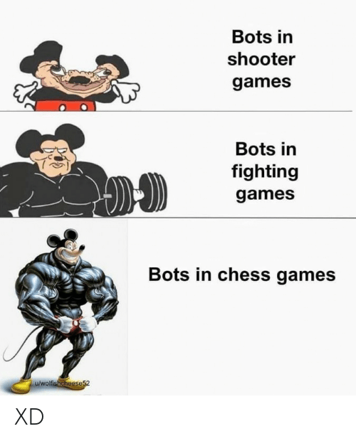 Chess: Bots in  shooter  games  Bots in  fighting  games  Bots in chess games  u/wolfishcheese52 XD