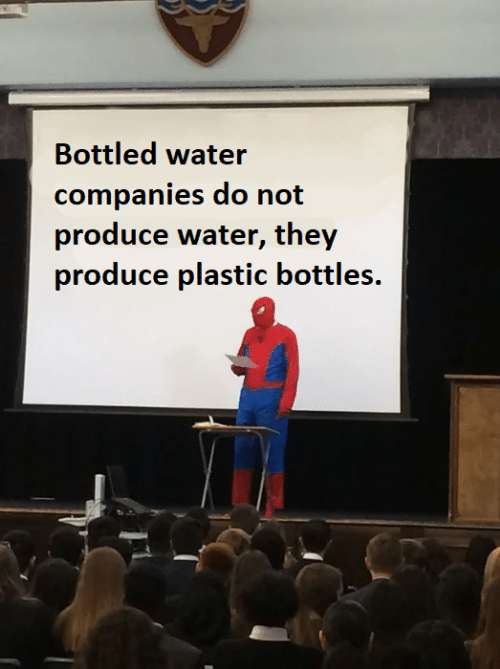 Produce: Bottled water  companies do not  produce water, they  produce plastic bottles.