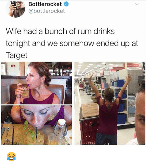 Memes, Target, and Wife: Bottlerocket  @bottlerocket  .  Wife had a bunch of rum drinks  tonight and we somehow ended up at  Target 😂