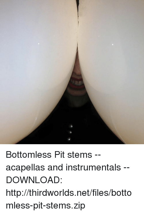 bottomless pit: Bottomless Pit stems -- acapellas and instrumentals -- DOWNLOAD: http://thirdworlds.net/files/bottomless-pit-stems.zip