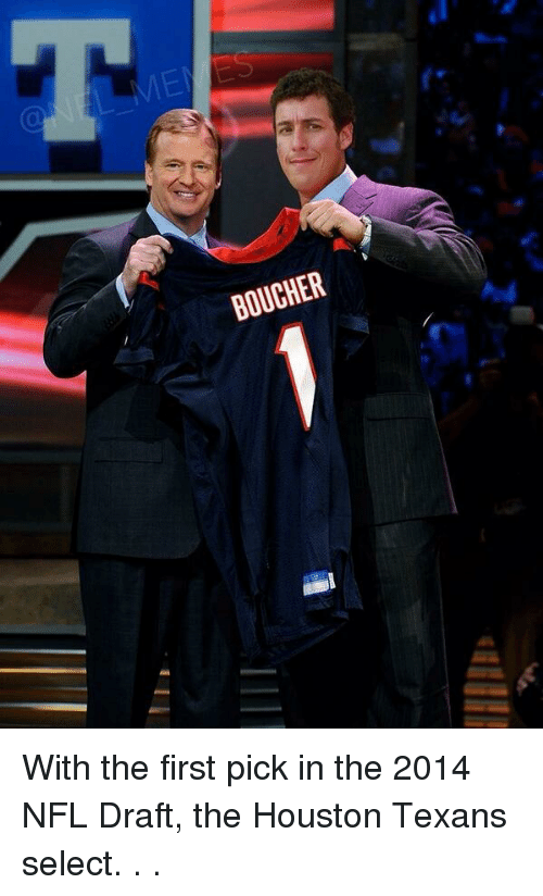 Football, Nfl, and NFL Draft: BOUCHER With the first pick in the 2014 NFL Draft, the Houston Texans select. . .