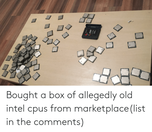 Allegedly: Bought a box of allegedly old intel cpus from marketplace(list in the comments)