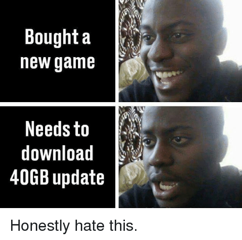 new games: Bought a  new game  Needs to  download  40GB update Honestly hate this.