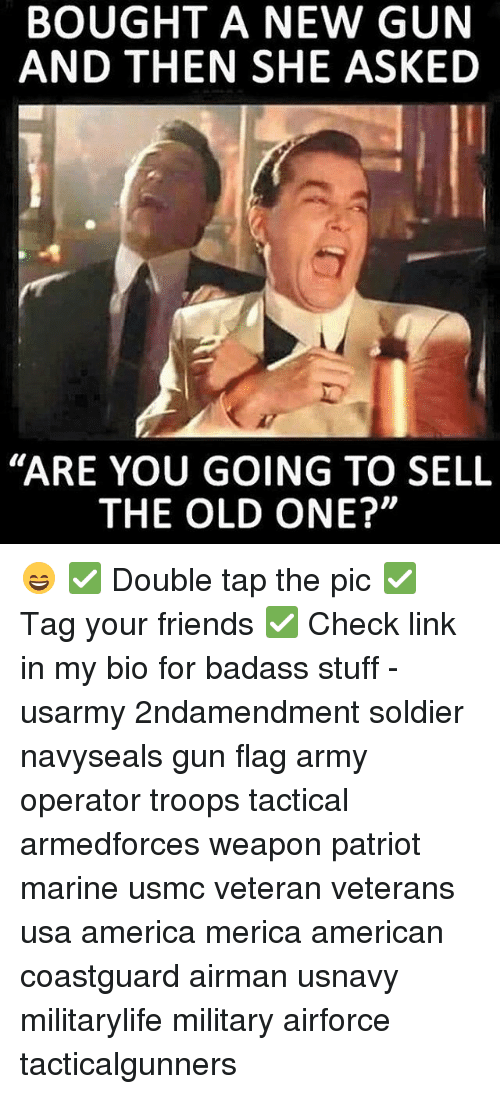 """The Old Ones: BOUGHT A NEW GUN  AND THEN SHE ASKED  """"ARE YOU GOING TO SELL  THE OLD ONE?"""" 😄 ✅ Double tap the pic ✅ Tag your friends ✅ Check link in my bio for badass stuff - usarmy 2ndamendment soldier navyseals gun flag army operator troops tactical armedforces weapon patriot marine usmc veteran veterans usa america merica american coastguard airman usnavy militarylife military airforce tacticalgunners"""