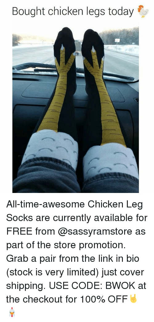 Anaconda, Memes, and Chicken: Bought chicken legs today  3) All-time-awesome Chicken Leg Socks are currently available for FREE from @sassyramstore as part of the store promotion. Grab a pair from the link in bio (stock is very limited) just cover shipping. USE CODE: BWOK at the checkout for 100% OFF🤘🐔