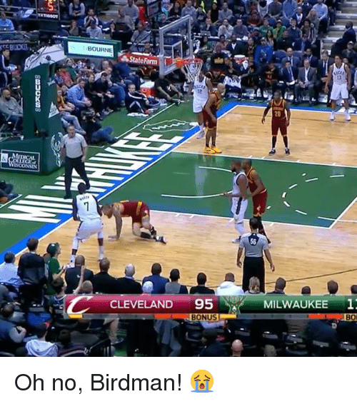 Birdman, Sports, and Cleveland: BOURNE  a State Farm  CLEVELAND  95  NA MILWAUKEE 1.  BONUS  BO Oh no, Birdman! 😭