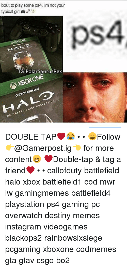 Chiefing: bout to play some ps4, l'm not your  typical girl Aw  XBOXONE  IG: Polar SaurusRex  ONE  ONLY LECTION  CHIEF coL  THE MASTER DOUBLE TAP❤️😂 • • 😄Follow 👉@Gamerpost.ig👈 for more content😄 ❤Double-tap & tag a friend❤ • • callofduty battlefield halo xbox battlefield1 cod mwr iw gamingmemes battlefield4 playstation ps4 gaming pc overwatch destiny memes instagram videogames blackops2 rainbowsixsiege pcgaming xboxone codmemes gta gtav csgo bo2