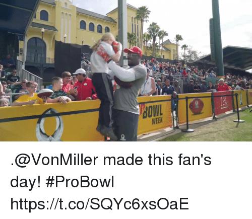 Memes, 🤖, and Day: BOW  WEEK .@VonMiller made this fan's day! #ProBowl https://t.co/SQYc6xsOaE