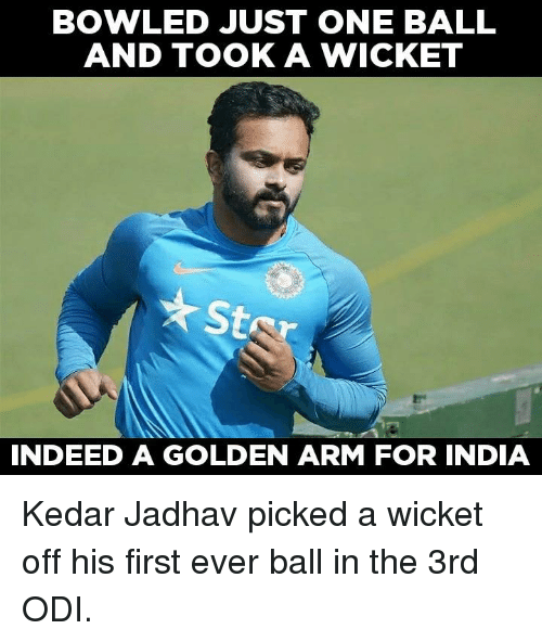 odi: BOWLED JUST ONE BALL  AND TOOK A WICKET  St  INDEED A GOLDEN ARM FOR INDIA Kedar Jadhav picked a wicket off his first ever ball in the 3rd ODI.