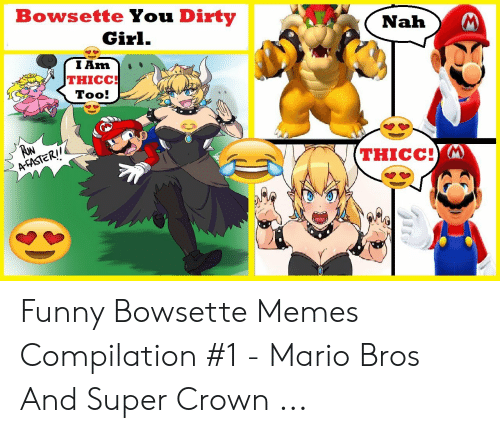 Super Crown: Bowsette You Dirty  Girl.  TAm  THICC!  Too!  (THICC! Funny Bowsette Memes Compilation #1 - Mario Bros And Super Crown ...