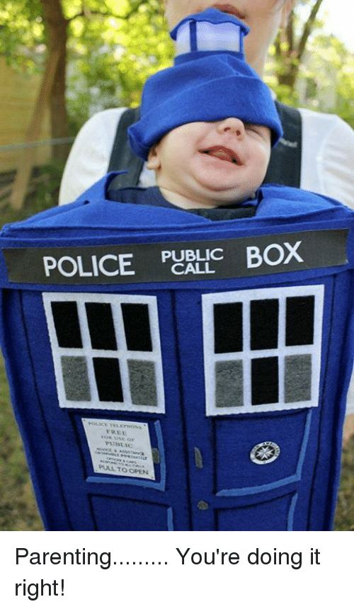 Parenting Youre Doing It Right: BOX  PUBLIC  POLICE  VREE  PUBLIC  PULL TO OPE  PULL TO OPEN Parenting......... You're doing it right!