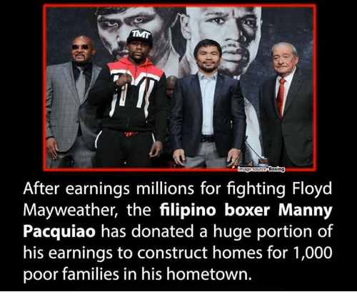 Mannis: Boxing  After earnings millions for fighting Floyd  Mayweather, the filipino boxer Manny  Pacquiao has donated a huge portion of  his earnings to construct homes for 1,000  poor families in his hometown.