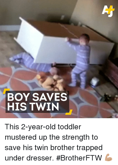 Memes, Trap, and Trapping: BOY SAVES  HIS TWIN This 2-year-old toddler mustered up the strength to save his twin brother trapped under dresser. #BrotherFTW 💪🏽