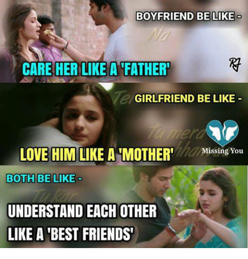 Be Like, Friends, and Love: BOYFRIEND BE LIKE.  CARE HER LIKE A FATHER  HER LIKE A FATHER  GIRLFRIEND BE LIKE  LOVE HIM LIKE A MOTHER'l  Missing  You  BOTH BELLE  UNDERSTAND EACH OTHER  LIKE A 'BEST FRIENDS