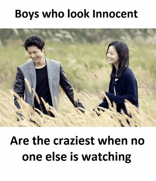 Boys, Ares, and Who: Boys who look innocent  Are the craziest when no  one else is watching