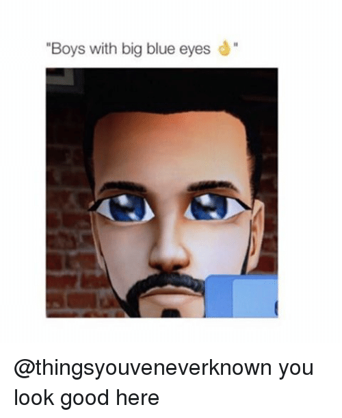 "Big Blue: ""Boys with big blue eyes d"" @thingsyouveneverknown you look good here"