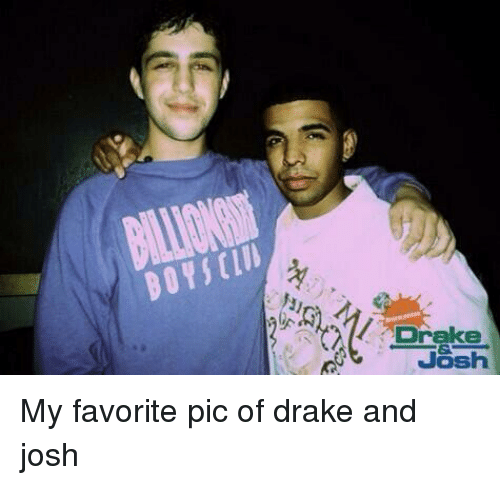 Drake & Josh, Memes, and Drake and Josh: BOYSEIN  Drake  -Josh  JOSh My favorite pic of drake and josh