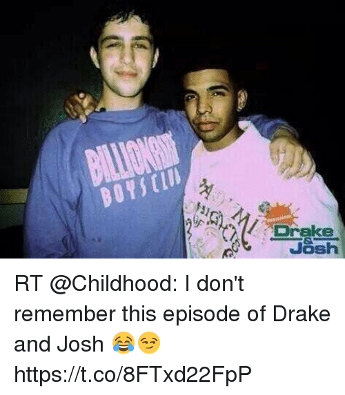 Draked: BOYStIU  Brake  Josh RT @Childhood: I don't remember this episode of Drake and Josh 😂😏 https://t.co/8FTxd22FpP