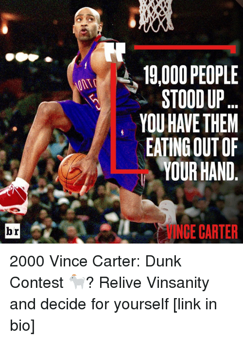 Dunk, Sports, and Link: br  19,000 PEOPLE  STOOD UP  YOU HAVE THEM  EATING OUT OF  YOUR HAND  CE CARTER 2000 Vince Carter: Dunk Contest 🐐? Relive Vinsanity and decide for yourself [link in bio]