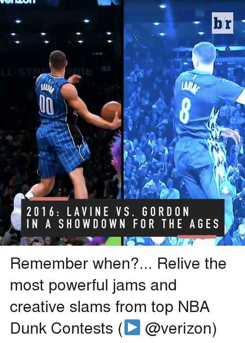 Dunk, Nba, and Sports: br  2 0 1 6 LA VINE VS. G ORD ON  IN A SHOWDOWN FOR THE AGES Remember when?... Relive the most powerful jams and creative slams from top NBA Dunk Contests (▶️ @verizon)