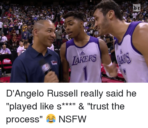"Nsfw, Sports, and d'Angelo Russell: br  23 D'Angelo Russell really said he ""played like s***"" & ""trust the process"" 😂 NSFW"