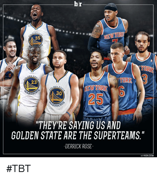 "Derrick Rose, New York, and Tbt: br  35  NEW YORK  YORK  23  285  0  ARRIO  30  ARRIO  ""THEYRE SAYING US AND  GOLDEN STATE ARE THE SUPERTEAMS  -DERRICK ROSE  HTNBA.COM #TBT"