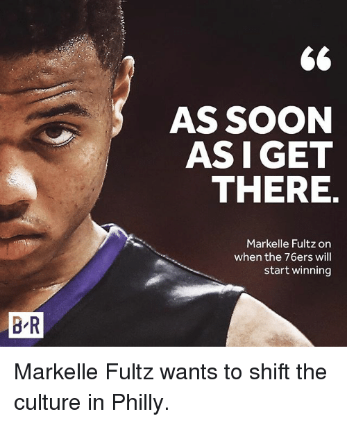 Markelle Fultz: BR  66  AS SOON  ASIGET  THERE  Markelle Fultz on  when the 76ers will  start winning Markelle Fultz wants to shift the culture in Philly.