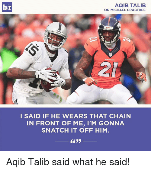 Aqib Talib: br  AGIB TALIB  ON MICHAEL CRABTREE  I SAID IF HE WEARS THAT CHAIN  IN FRONT OF ME, I'M GONNA  SNATCH IT OFF HIM Aqib Talib said what he said!