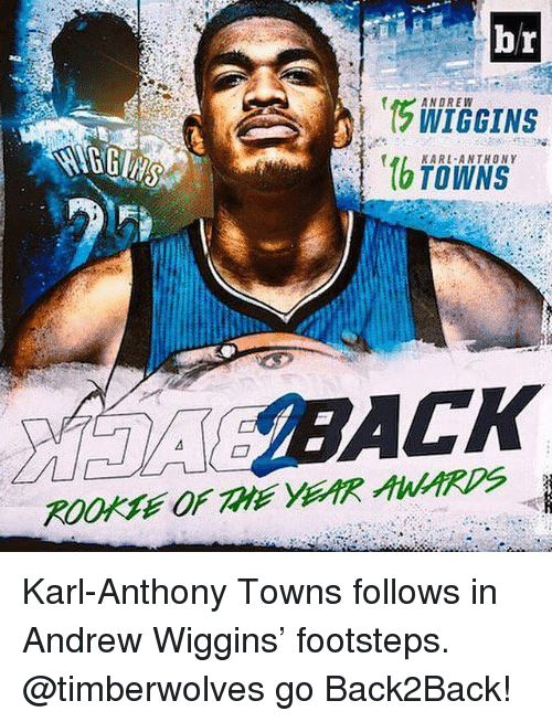 Sports, Karl-Anthony Towns, and Follower: br  ANDREW  KARL ANTHONY  BACK Karl-Anthony Towns follows in Andrew Wiggins' footsteps. @timberwolves go Back2Back!