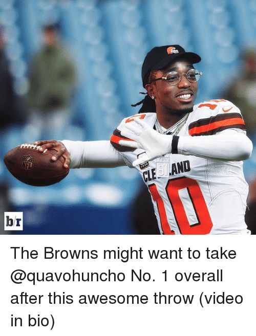 Sports, Browns, and Video: br  CIES AND The Browns might want to take @quavohuncho No. 1 overall after this awesome throw (video in bio)