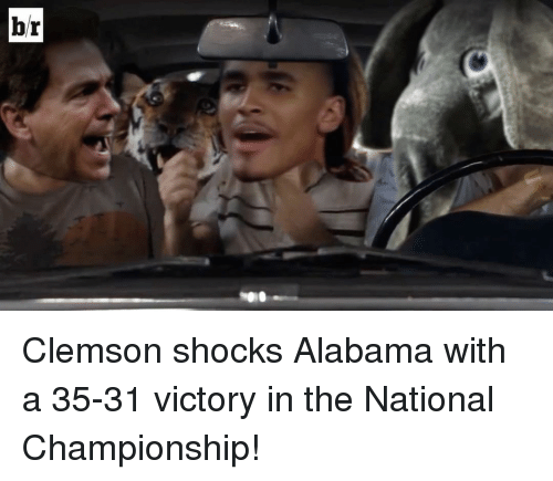 Sports, Alabama, and Victorious: br Clemson shocks Alabama with a 35-31 victory in the National Championship!
