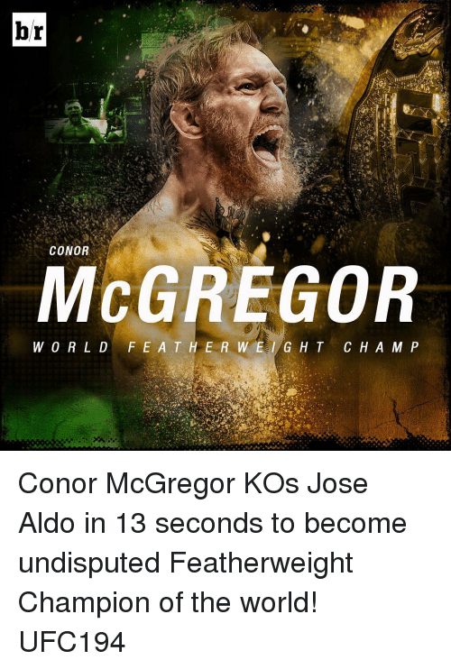 Conor McGregor, Jose Aldo, and Sports: br  CONOR  MCGREGOR  W OR L D  F E A T H E R W E I G H T  C H A M P Conor McGregor KOs Jose Aldo in 13 seconds to become undisputed Featherweight Champion of the world! UFC194