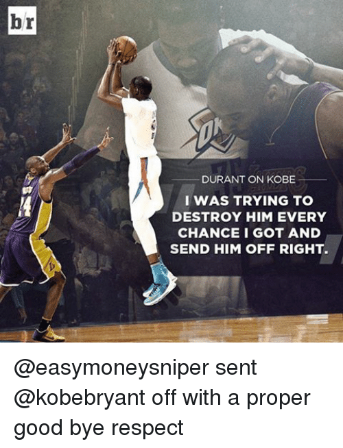 Kobe: br  DURANT ON KOBE  I WAS TRYING TO  DESTROY HIM EVERY  CHANCE I GOT AND  SEND HIM OFF RIGHT. @easymoneysniper sent @kobebryant off with a proper good bye respect