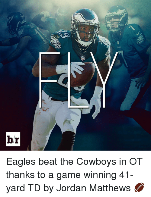 Jordans, Sports, and Beats: br Eagles beat the Cowboys in OT thanks to a game winning 41-yard TD by Jordan Matthews 🏈