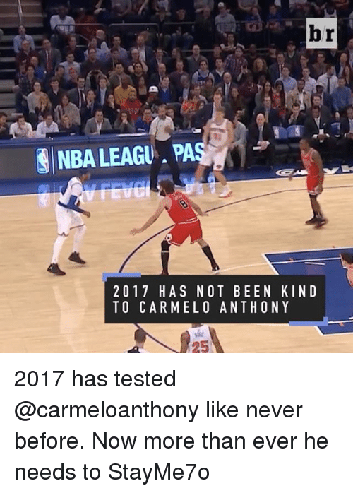 Carmelo Anthony, Sports, and Bee: br  EINBALEAGU. PA  2 0 1 7 H AS NOT BEE N KIND  TO CARMELO ANTHONY 2017 has tested @carmeloanthony like never before. Now more than ever he needs to StayMe7o