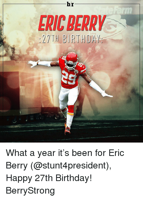 eric berry: br  ERIC BERRY  TH BIRTH What a year it's been for Eric Berry (@stunt4president), Happy 27th Birthday! BerryStrong