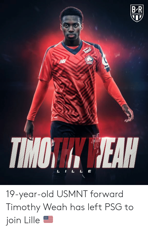 usmnt: BR  FOOTBALL  DMAX  aB  bou  TIMOWCEAH  wike's  LILL E 19-year-old USMNT forward Timothy Weah has left PSG to join Lille 🇺🇸