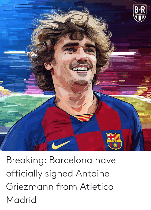 Atletico: BR  FOOTBALL  FCB Breaking: Barcelona have officially signed Antoine Griezmann from Atletico Madrid