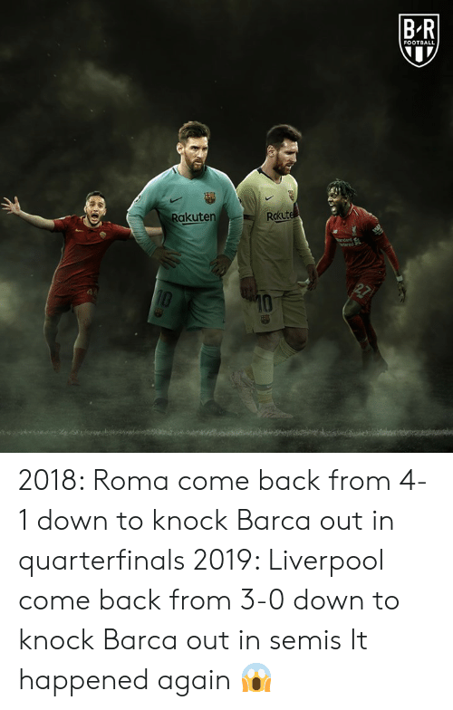 rakuten: BR  FOOTBALL  Rakuten  Rokut 2018: Roma come back from 4-1 down to knock Barca out in quarterfinals  2019: Liverpool come back from 3-0 down to knock Barca out in semis  It happened again 😱