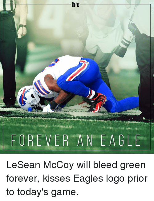 Sports, Eagle, and Forever: br  FOREVER A NEA GLE LeSean McCoy will bleed green forever, kisses Eagles logo prior to today's game.