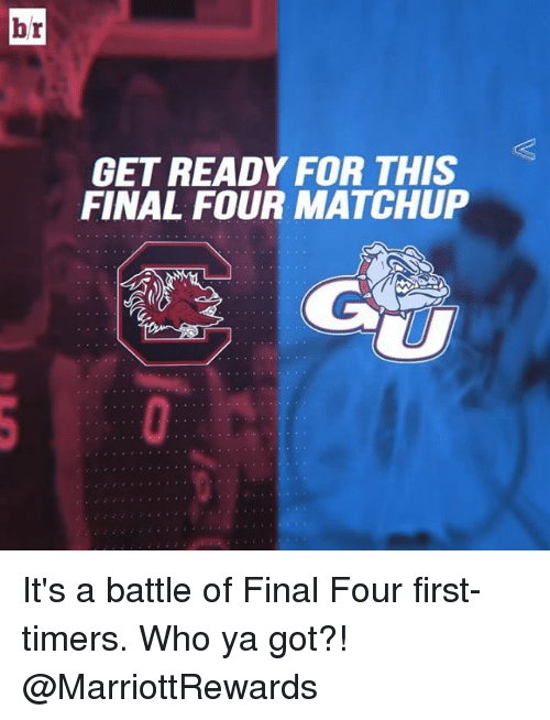 final four: br  GET READY FOR THIS  FINAL FOUR MATCHUP It's a battle of Final Four first-timers. Who ya got?! @MarriottRewards